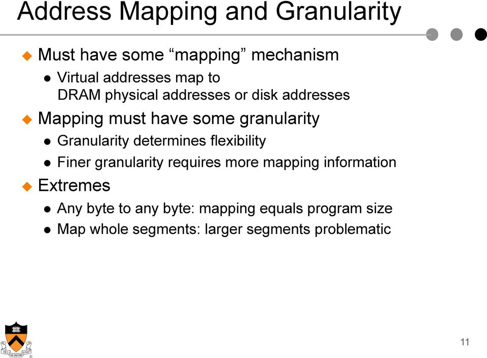 determines flexibility Finer granularity requires more mapping information Extremes Any