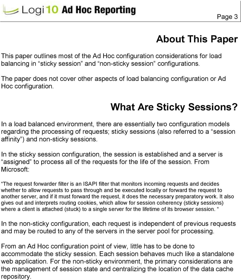 In a load balanced environment, there are essentially two configuration models regarding the processing of requests; sticky sessions (also referred to a session affinity ) and non-sticky sessions.