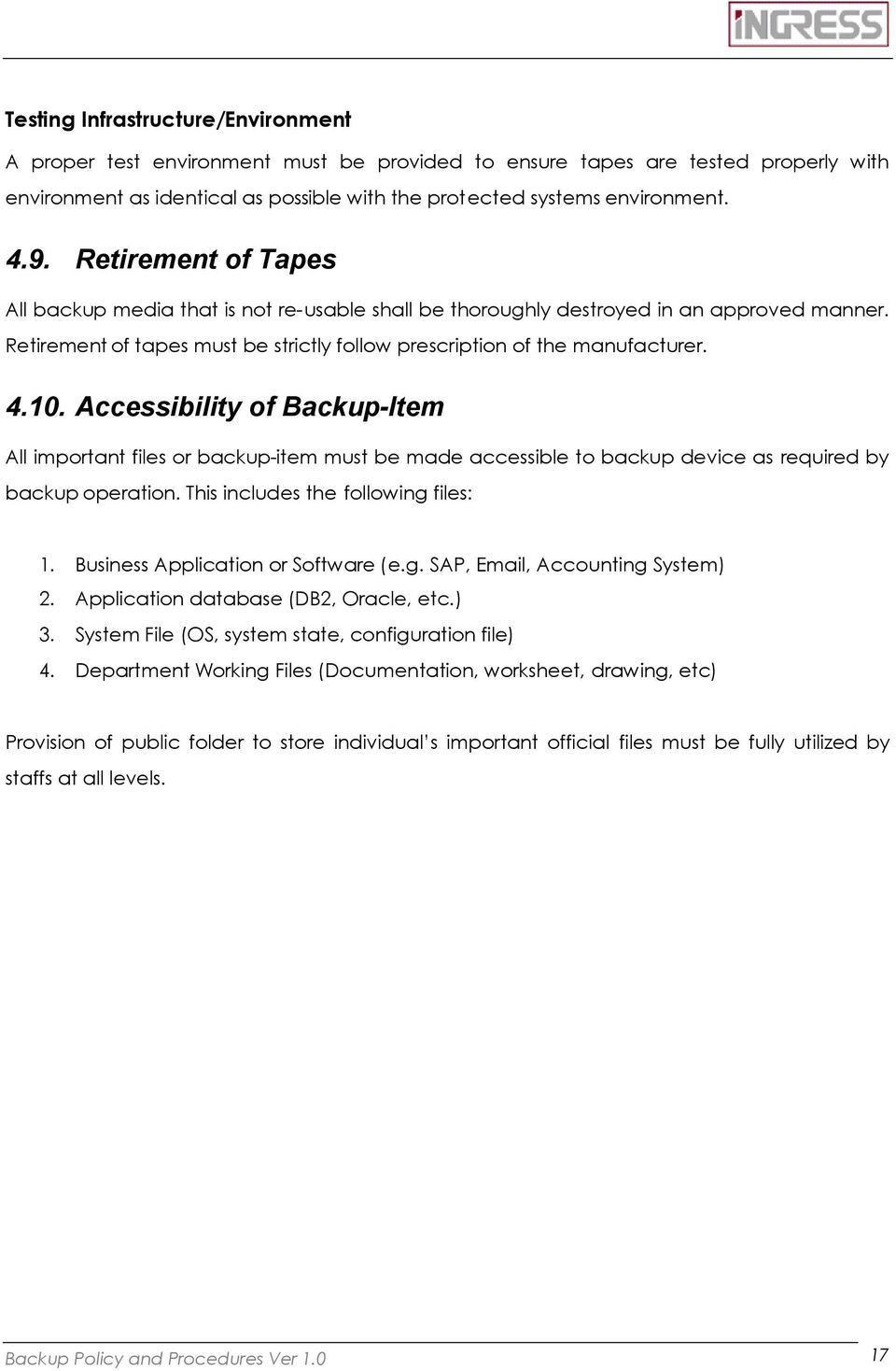 Accessibility of -Item All important files or backup-item must be made accessible to backup device as required by backup operation. This includes the following files: 1.