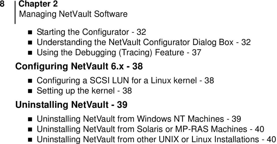 x - 38 n Configuring a SCSI LUN for a Linux kernel - 38 n Setting up the kernel - 38 Uninstalling NetVault - 39 n