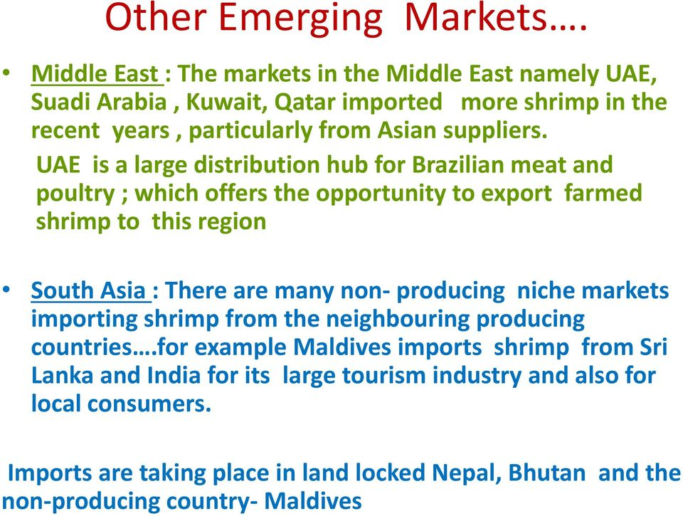 UAE is a large distribution hub for Brazilian meat and poultry ; which offers the opportunity to export farmed shrimp to this region South Asia : There are many