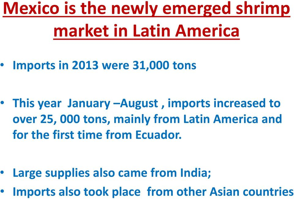 tons, mainly from Latin America and for the first time from Ecuador.