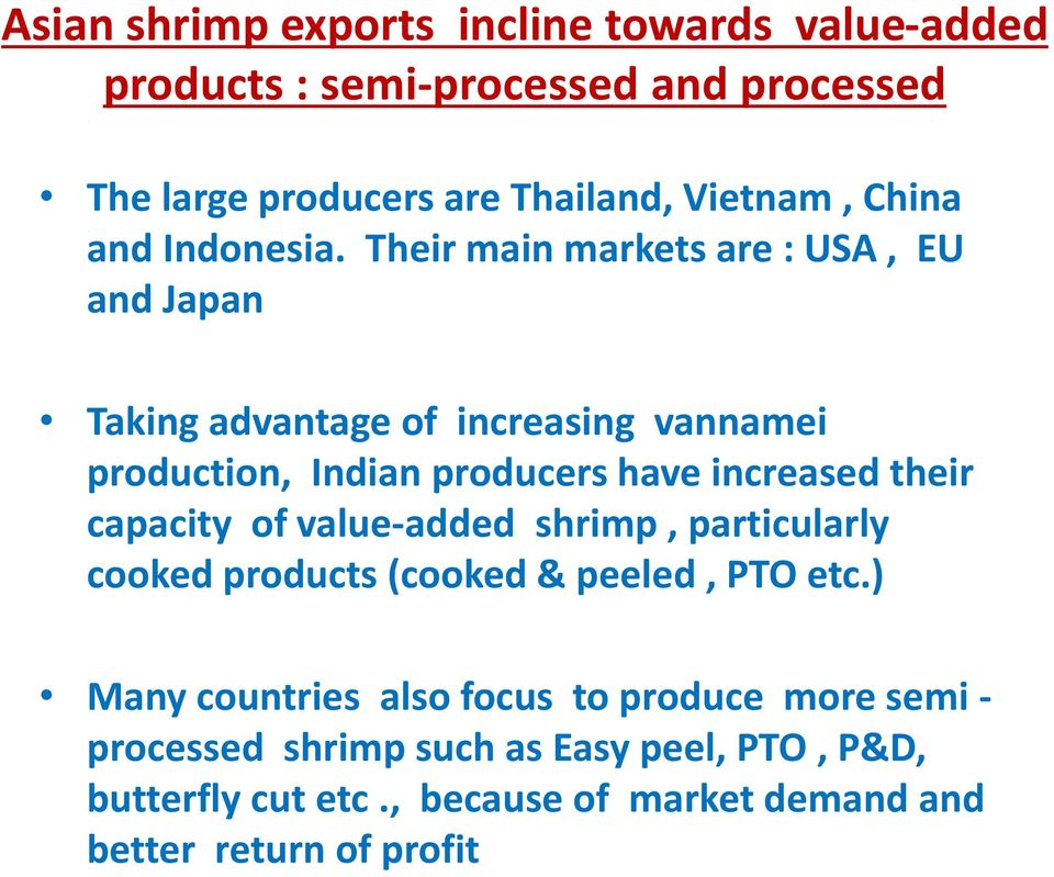 Their main markets are : USA, EU and Japan Taking advantage of increasing vannamei production, Indian producers have increased their