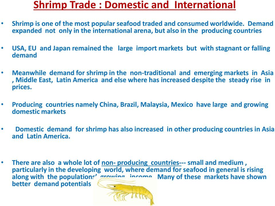 shrimp in the non-traditional and emerging markets in Asia, Middle East, Latin America and else where has increased despite the steady rise in prices.