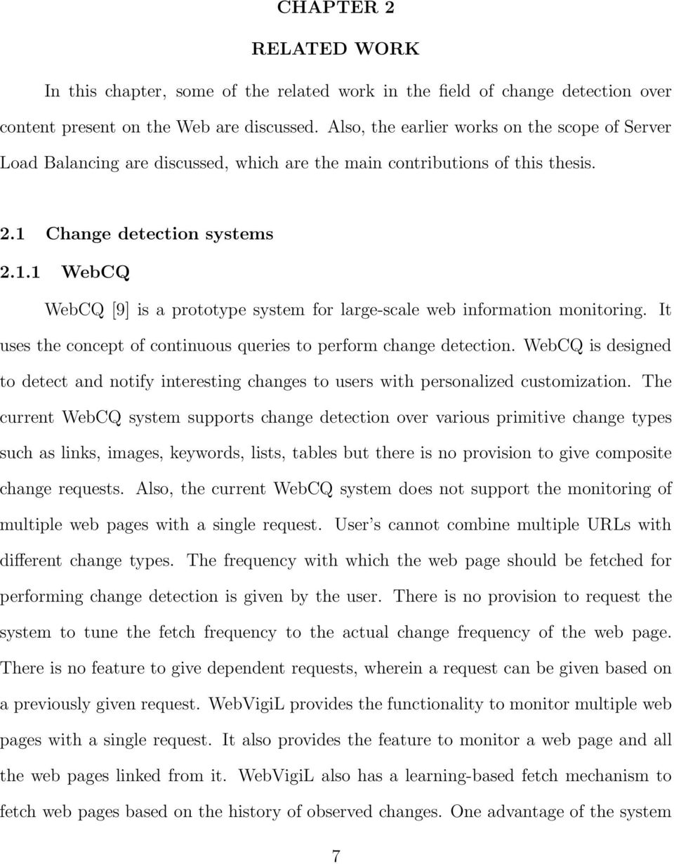 Change detection systems 2.1.1 WebCQ WebCQ [9] is a prototype system for large-scale web information monitoring. It uses the concept of continuous queries to perform change detection.
