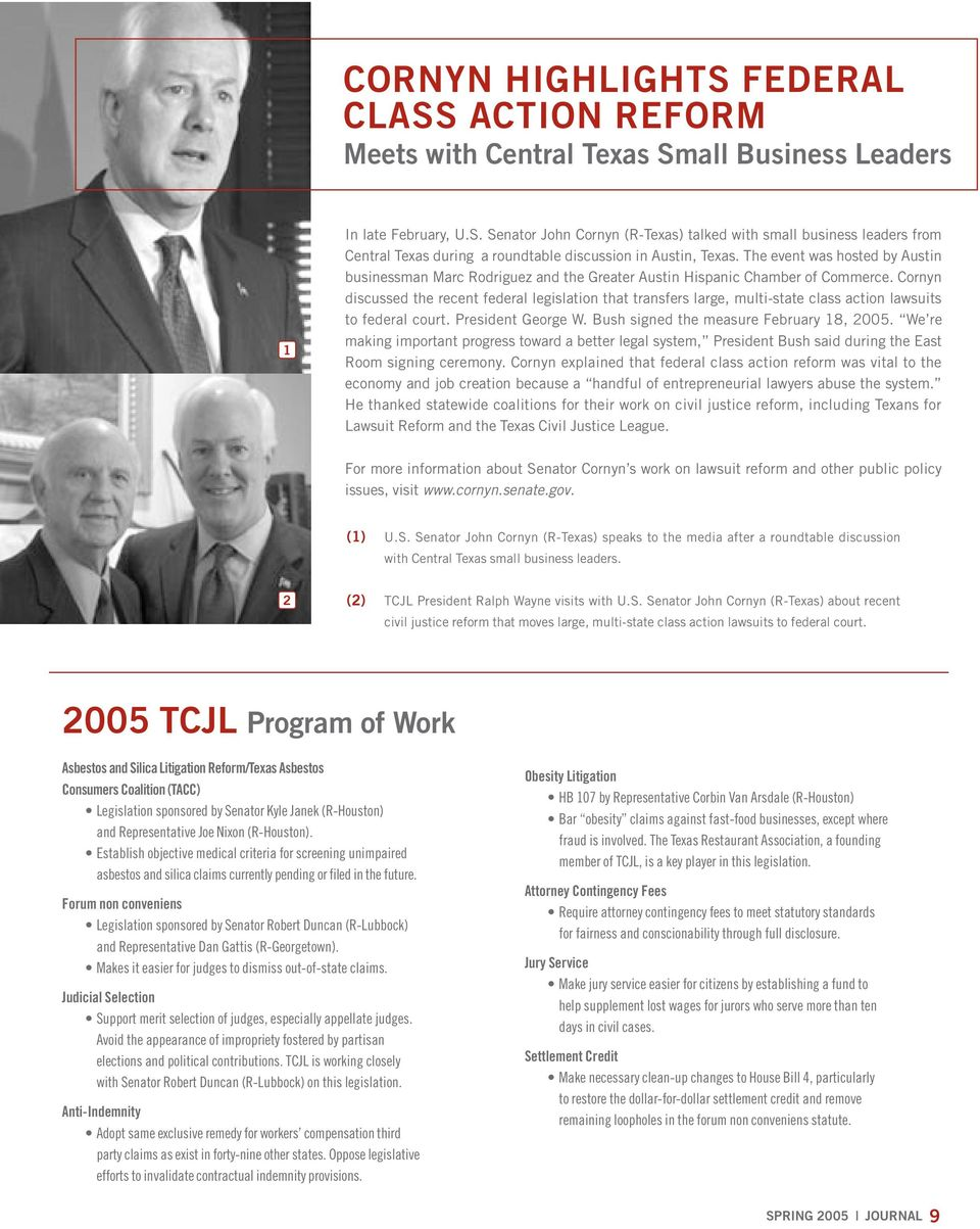 Cornyn discussed the recent federal legislation that transfers large, multi-state class action lawsuits to federal court. President George W. Bush signed the measure February 18, 2005.