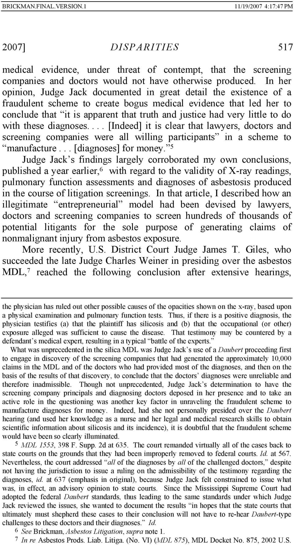 very little to do with these diagnoses.... [Indeed] it is clear that lawyers, doctors and screening companies were all willing participants in a scheme to manufacture... [diagnoses] for money.