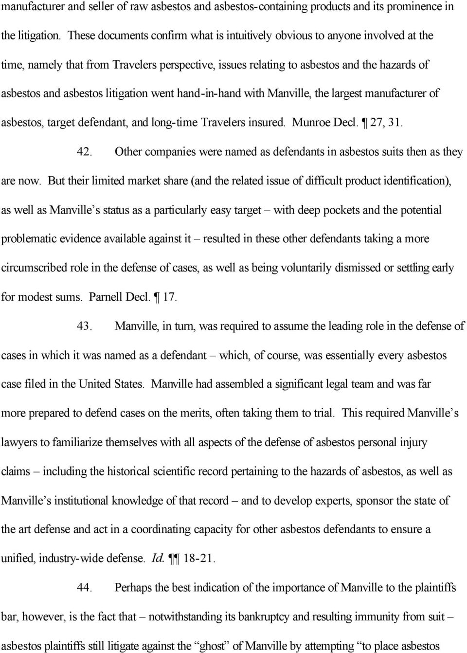 litigation went hand-in-hand with Manville, the largest manufacturer of asbestos, target defendant, and long-time Travelers insured. Munroe Decl. 27, 31. 42.