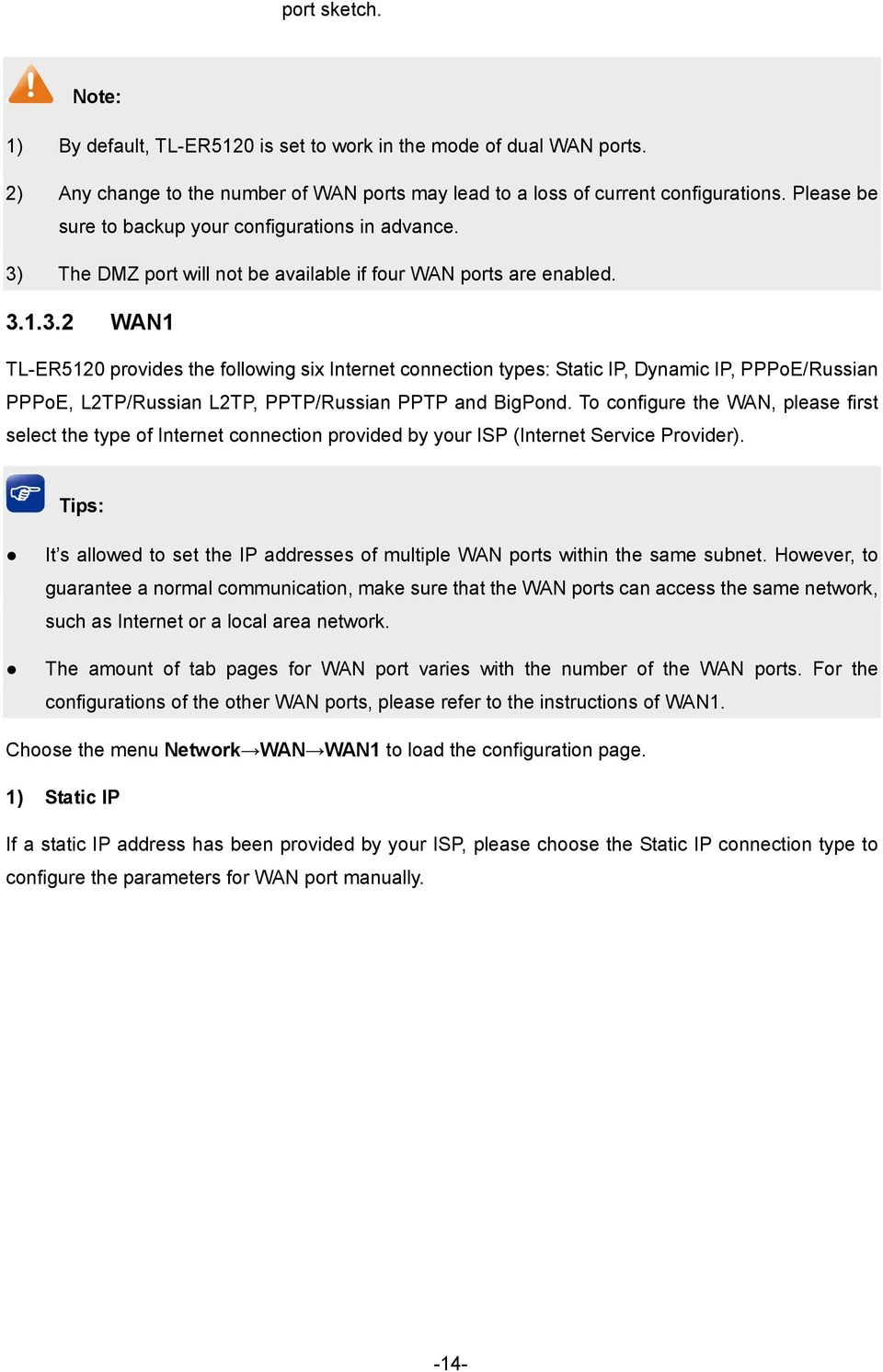 The DMZ port will not be available if four WAN ports are enabled. 3.