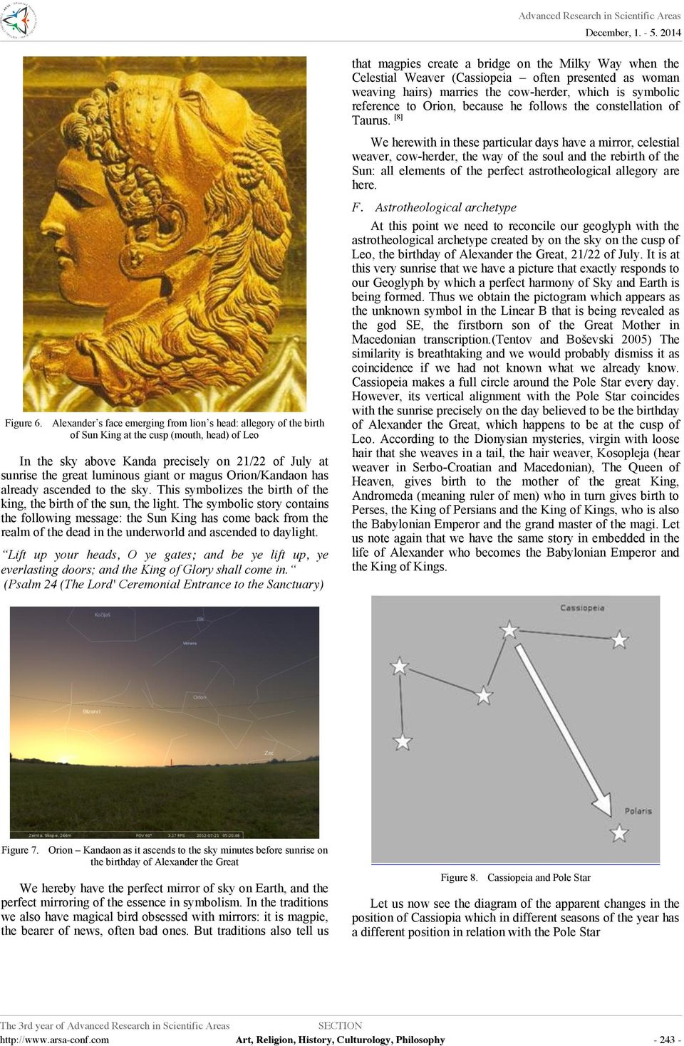 Orion/Kandaon has already ascended o he sky. This symbolizes he birh of he king, he birh of he sun, he ligh.
