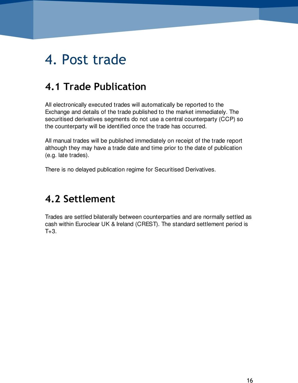 All manual trades will be published immediately on receipt of the trade report although they may have a trade date and time prior to the date of publication (e.g. late trades).