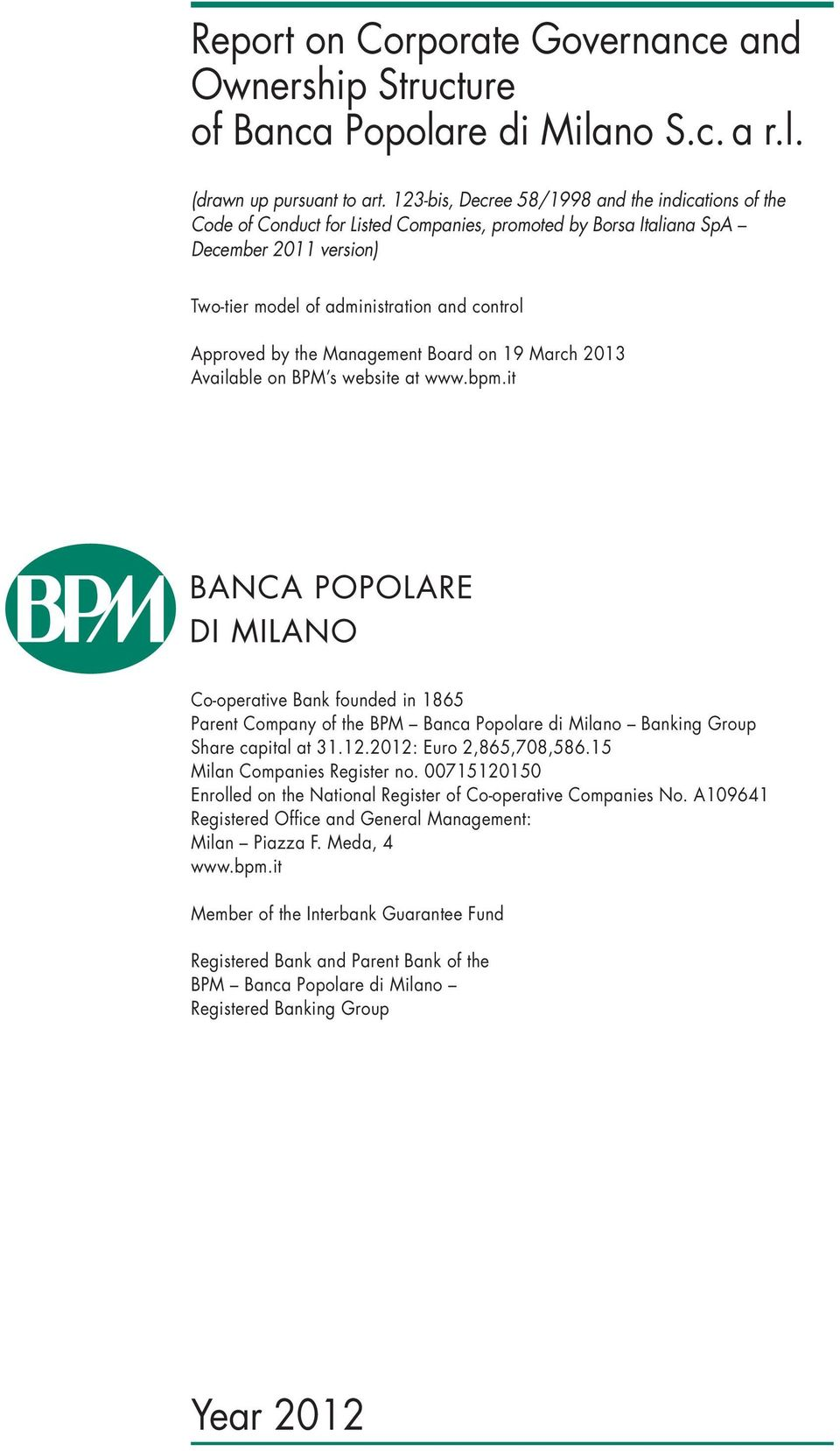 the Management Board on 19 March 2013 Available on BPM s website at www.bpm.it Co-operative Bank founded in 1865 Parent Company of the BPM Banca Popolare di Milano Banking Group Share capital at 31.
