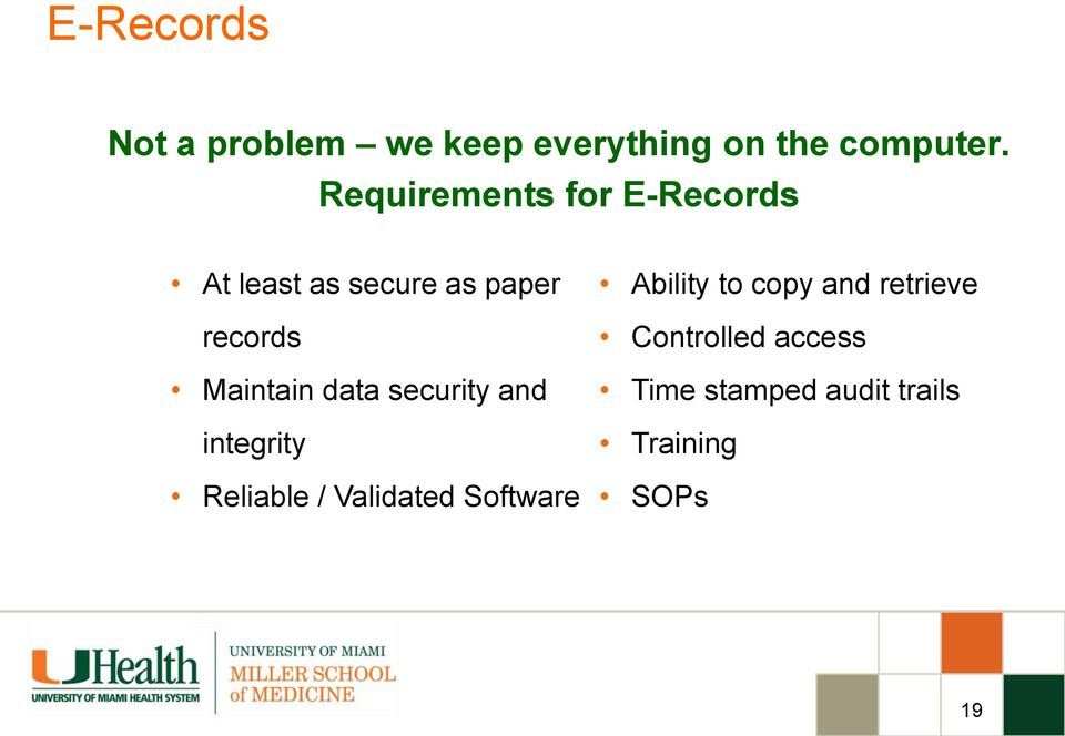 Maintain data security and integrity Reliable / Validated Software
