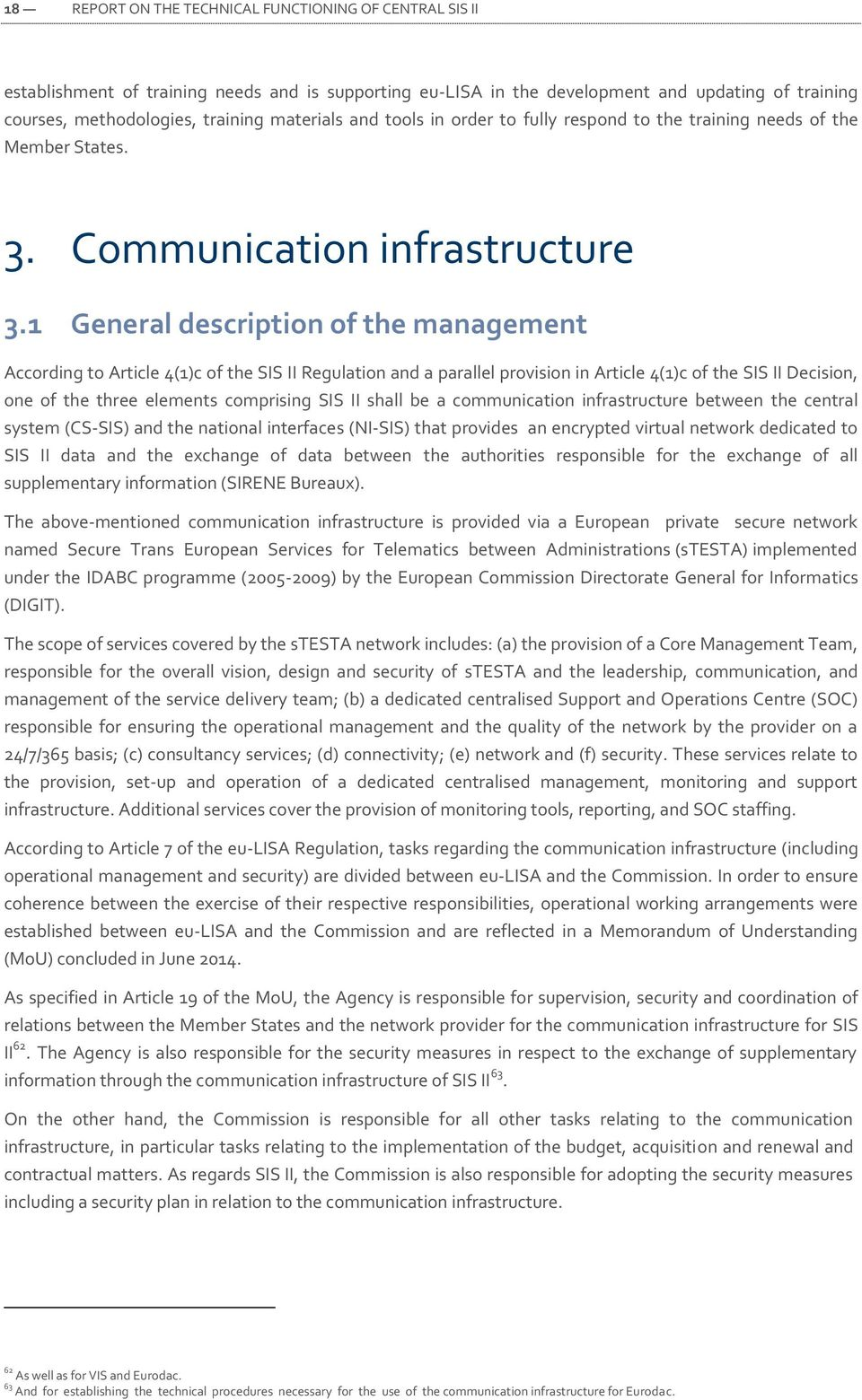 1 General description of the management According to Article 4(1)c of the SIS II Regulation and a parallel provision in Article 4(1)c of the SIS II Decision, one of the three elements comprising SIS