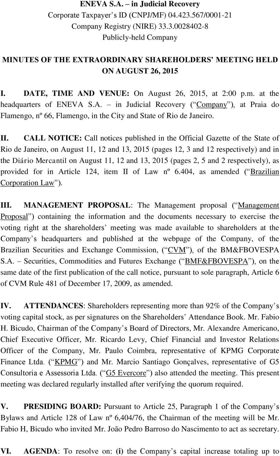 II. CALL NOTICE: Call notices published in the Official Gazette of the State of Rio de Janeiro, on August 11, 12 and 13, 2015 (pages 12, 3 and 12 respectively) and in the Diário Mercantil on August