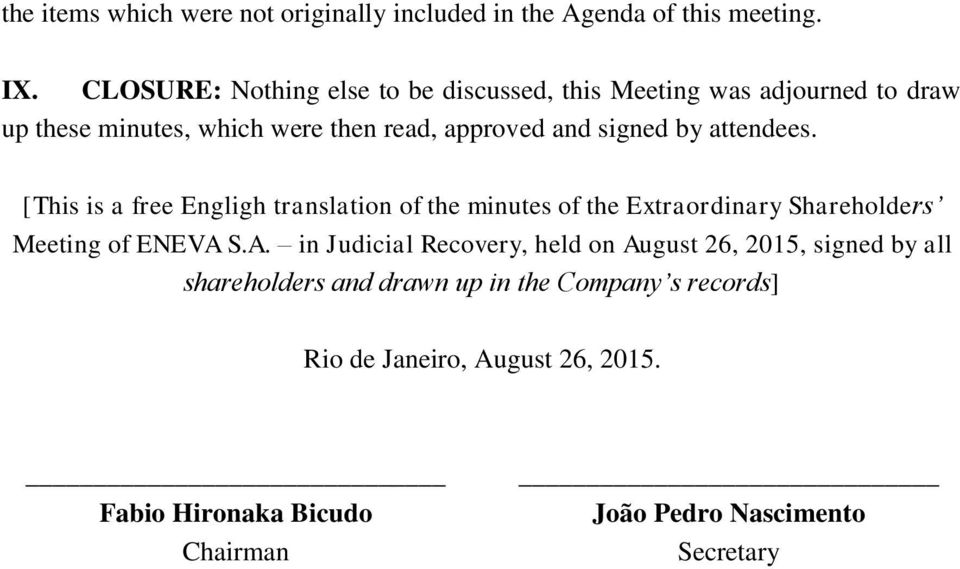 by attendees. [This is a free Engligh translation of the minutes of the Extraordinary Shareholders Meeting of ENEVA