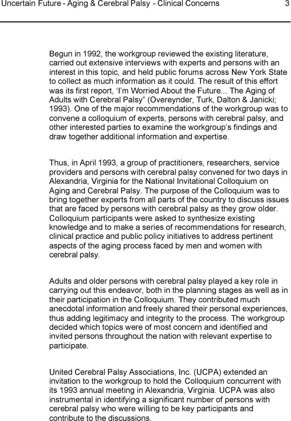 .. The Aging of Adults with Cerebral Palsy (Overeynder, Turk, Dalton & Janicki; 1993).