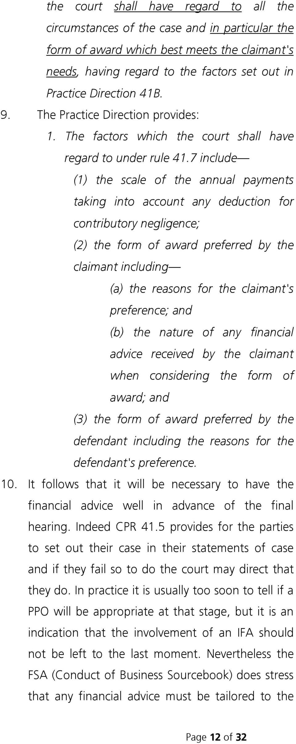 7 include (1) the scale of the annual payments taking into account any deduction for contributory negligence; (2) the form of award preferred by the claimant including (a) the reasons for the