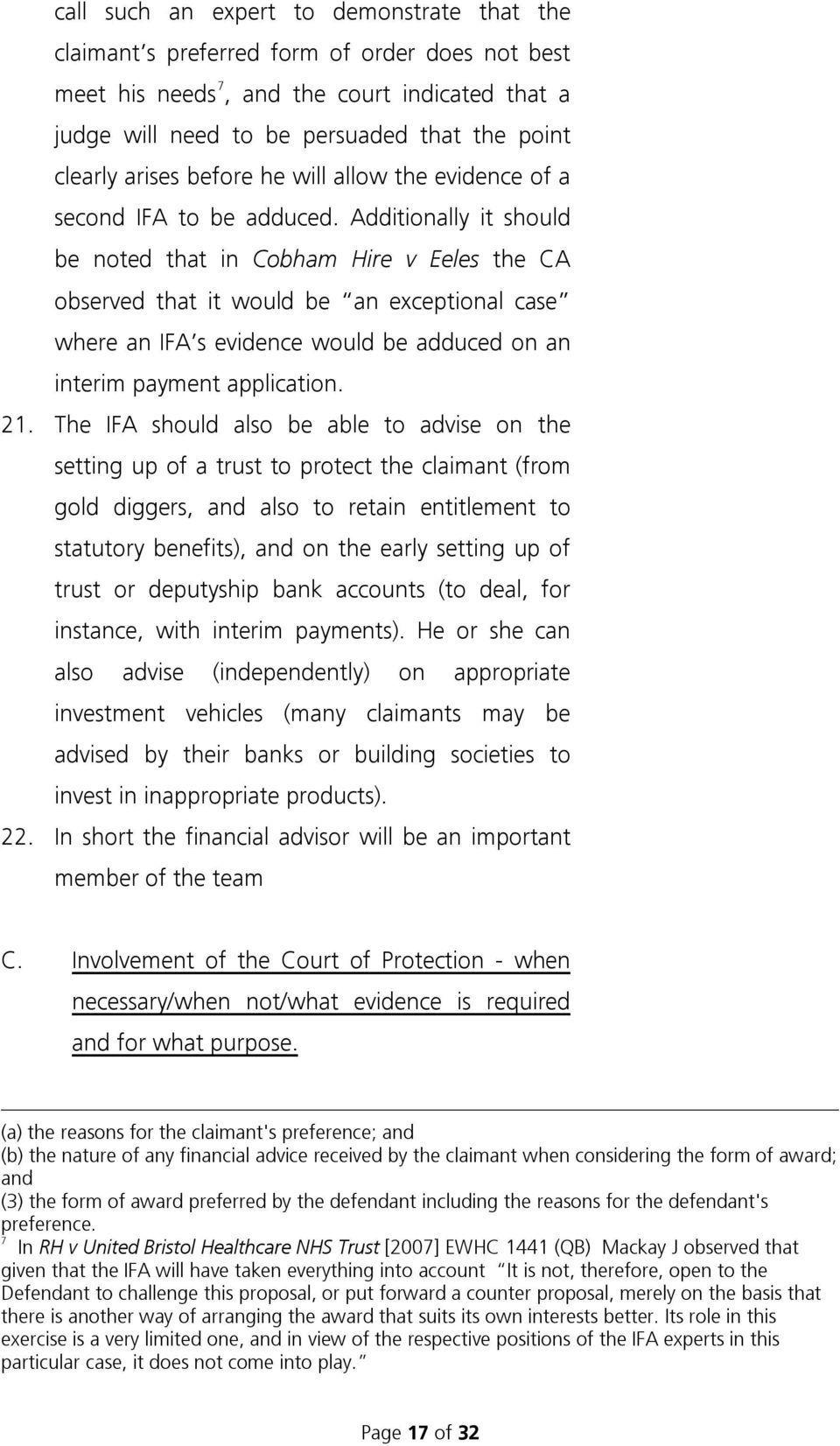 Additionally it should be noted that in Cobham Hire v Eeles the CA observed that it would be an exceptional case where an IFA s evidence would be adduced on an interim payment application. 21.