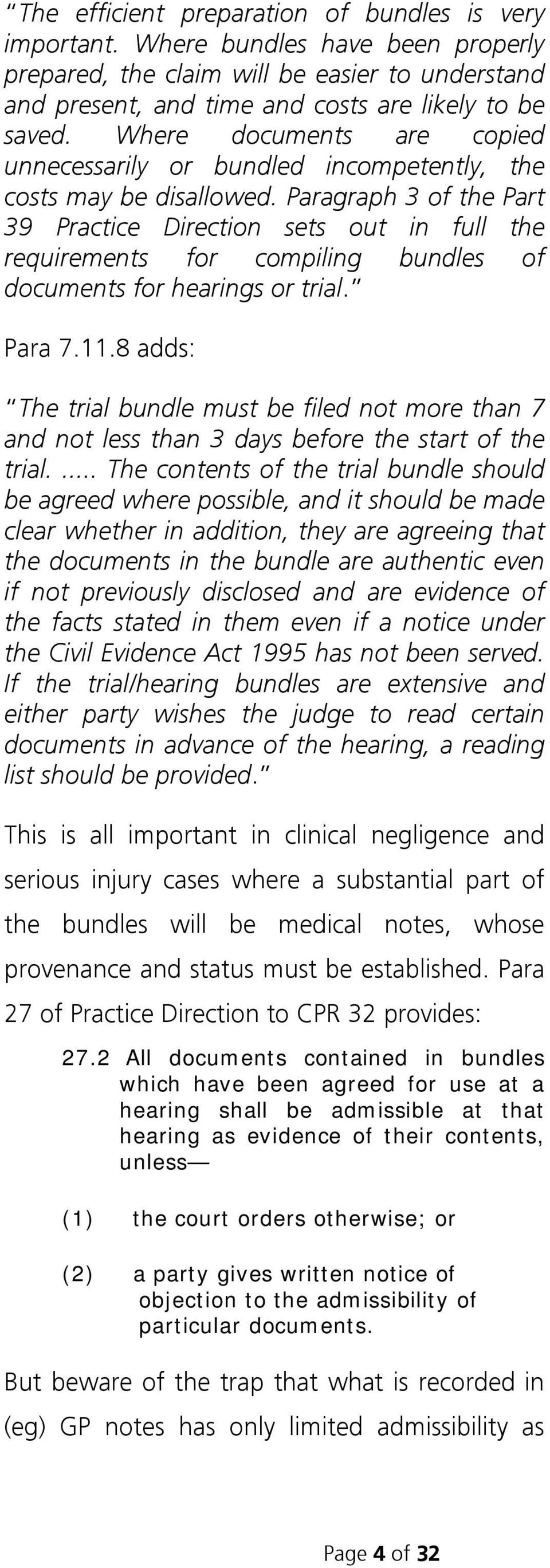 Paragraph 3 of the Part 39 Practice Direction sets out in full the requirements for compiling bundles of documents for hearings or trial. Para 7.11.