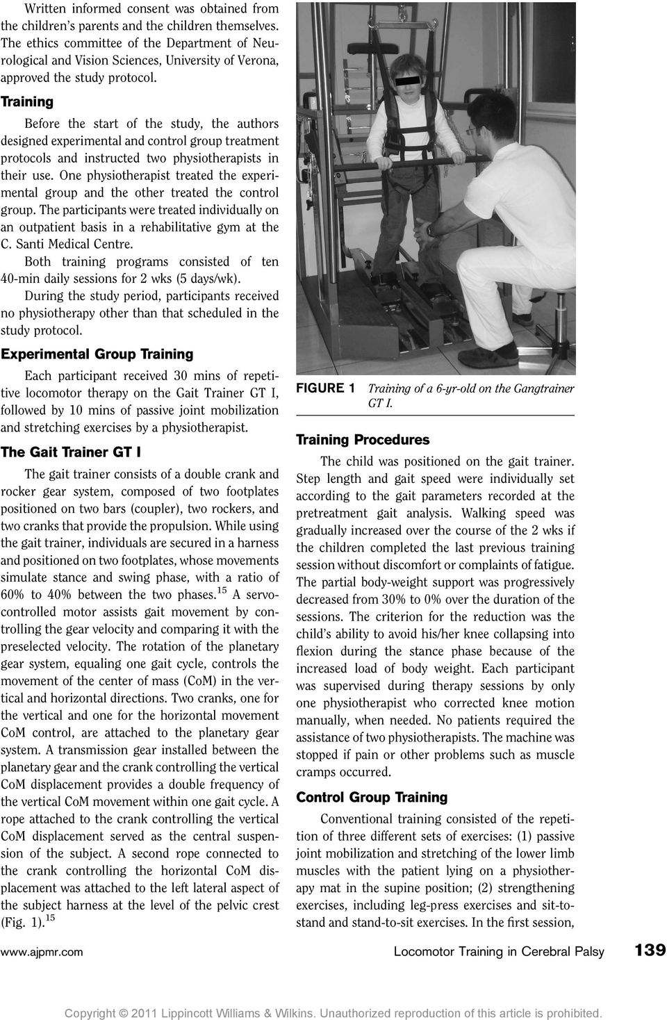 Training Before the start of the study, the authors designed experimental and control group treatment protocols and instructed two physiotherapists in their use.