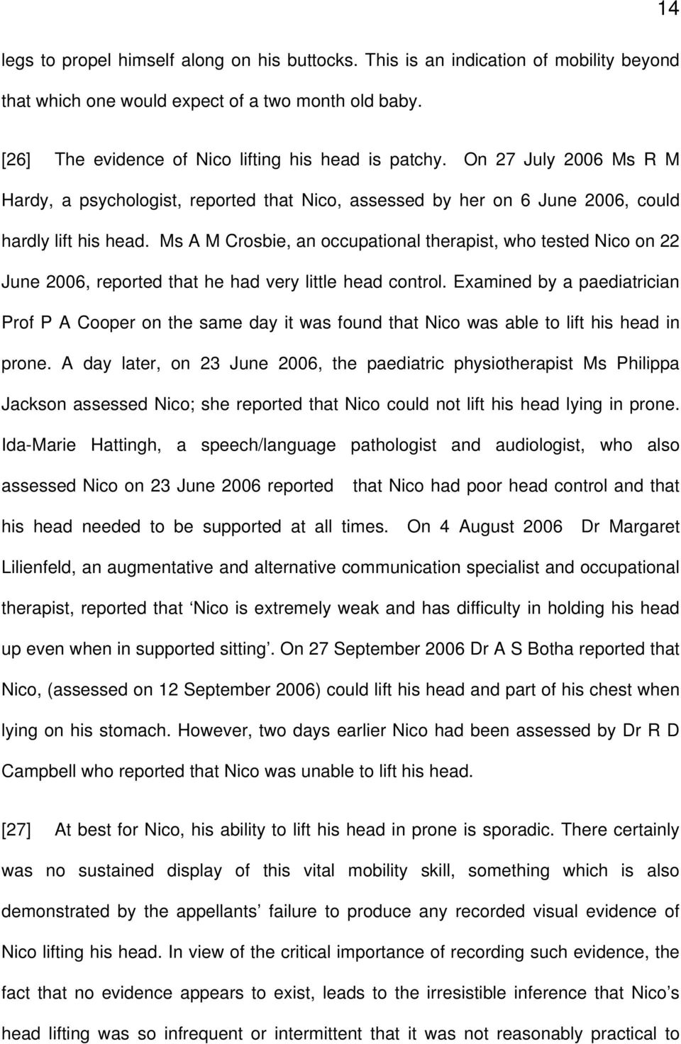 Ms A M Crosbie, an occupational therapist, who tested Nico on 22 June 2006, reported that he had very little head control.