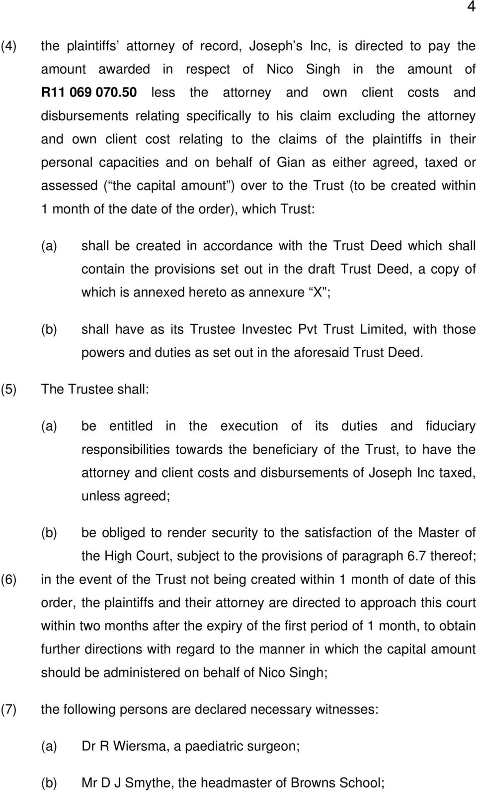 capacities and on behalf of Gian as either agreed, taxed or assessed ( the capital amount ) over to the Trust (to be created within 1 month of the date of the order), which Trust: (a) (b) shall be