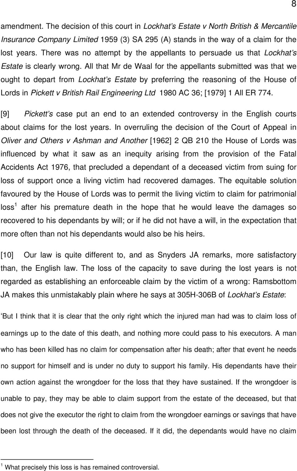 All that Mr de Waal for the appellants submitted was that we ought to depart from Lockhat s Estate by preferring the reasoning of the House of Lords in Pickett v British Rail Engineering Ltd 1980 AC