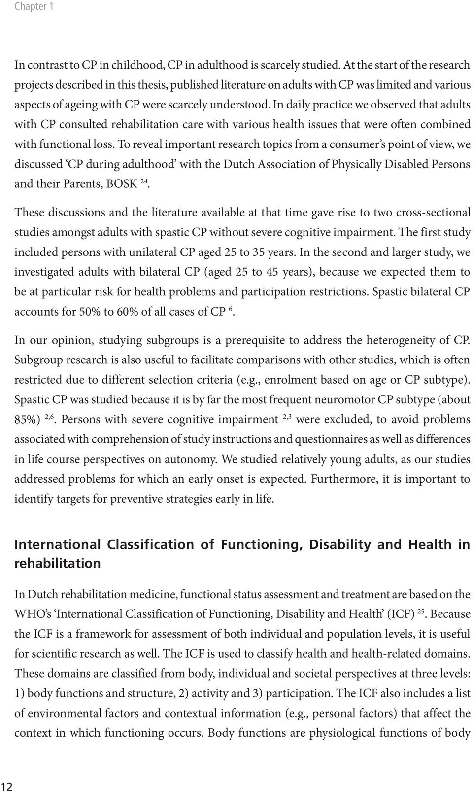 In daily practice we observed that adults with CP consulted rehabilitation care with various health issues that were often combined with functional loss.