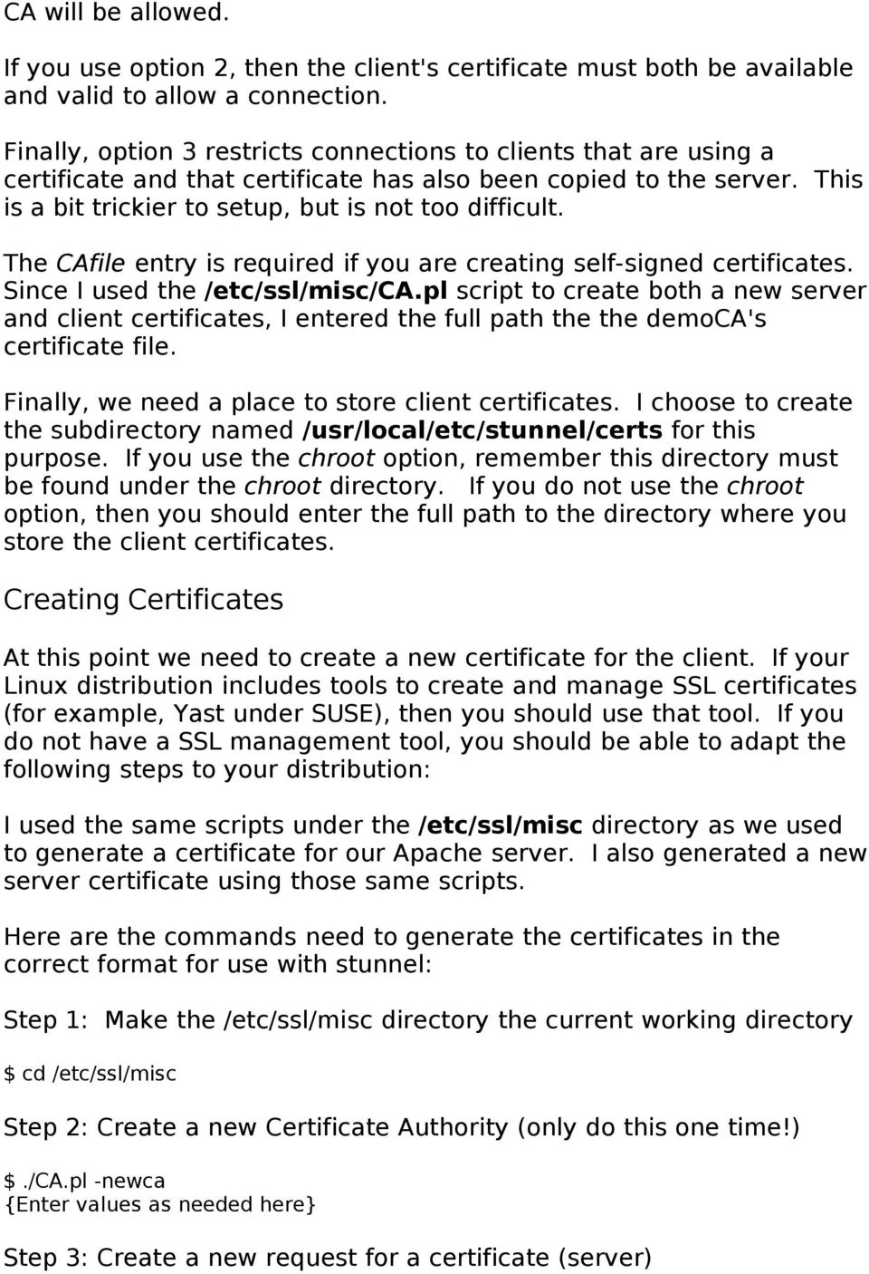 The CAfile entry is required if you are creating self-signed certificates. Since I used the /etc/ssl/misc/ca.