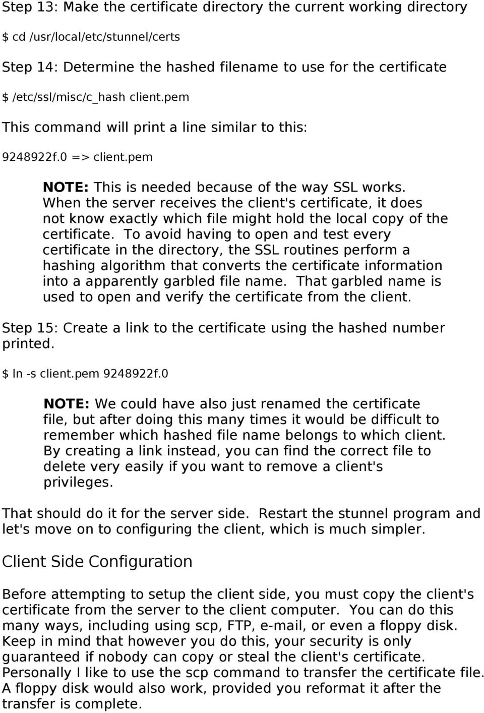 When the server receives the client's certificate, it does not know exactly which file might hold the local copy of the certificate.
