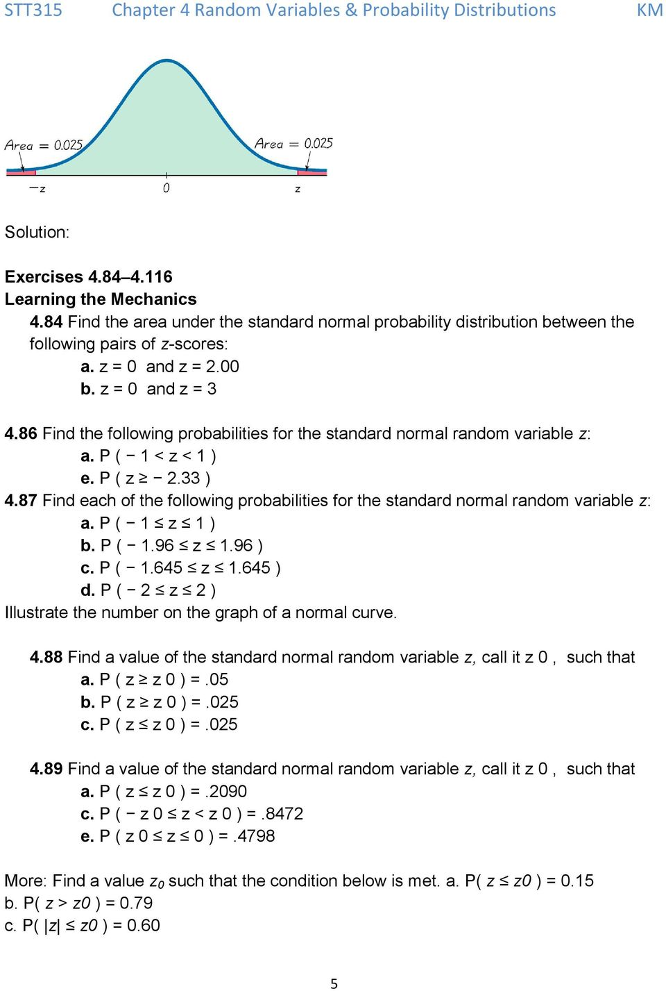87 Find each of the following probabilities for the standard normal random variable z: a. P ( 1 z 1 ) b. P ( 1.96 z 1.96 ) c. P ( 1.645 z 1.645 ) d.
