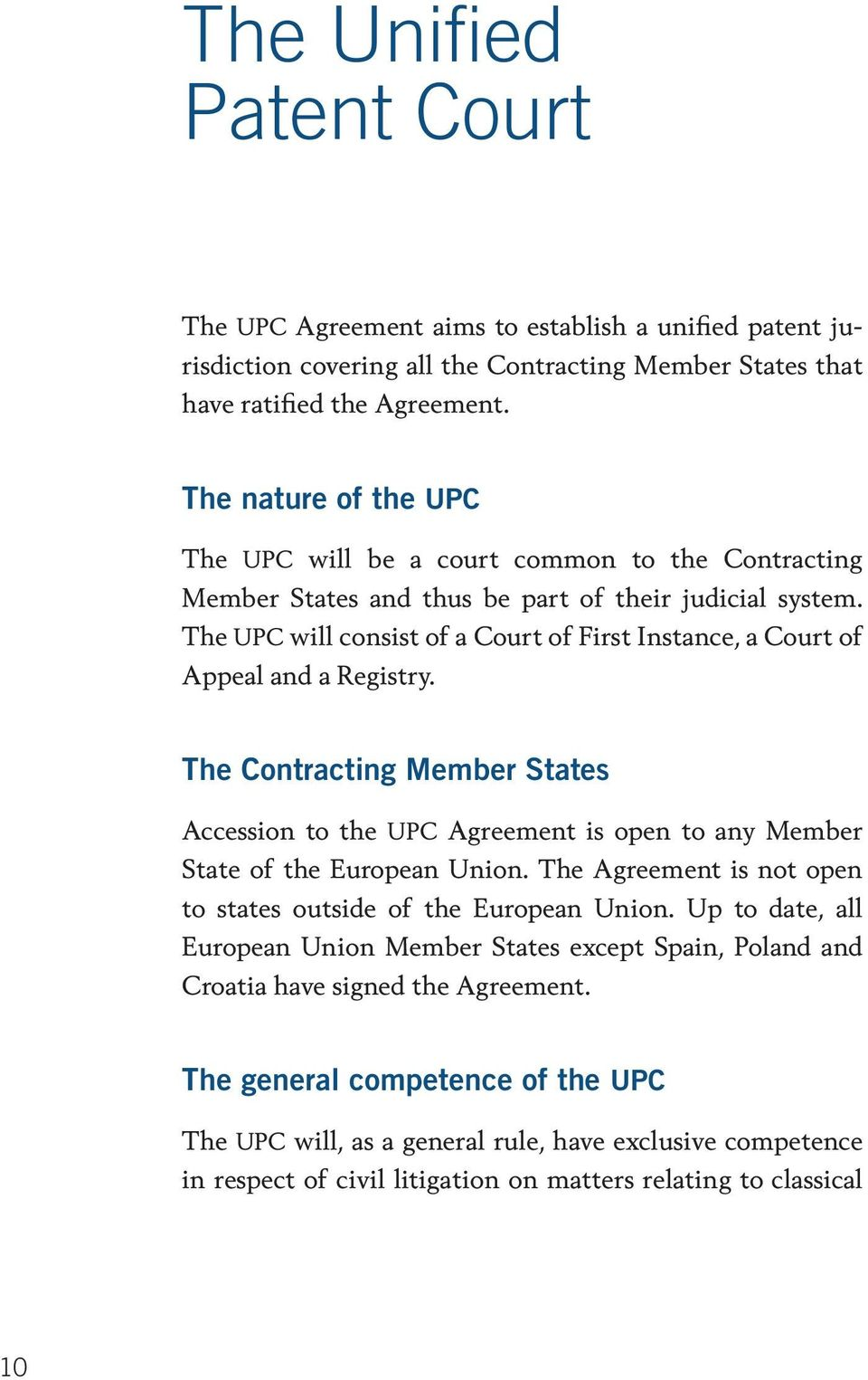 The UPC will consist of a Court of First Instance, a Court of Appeal and a Registry. The Contracting Member States Accession to the UPC Agreement is open to any Member State of the European Union.