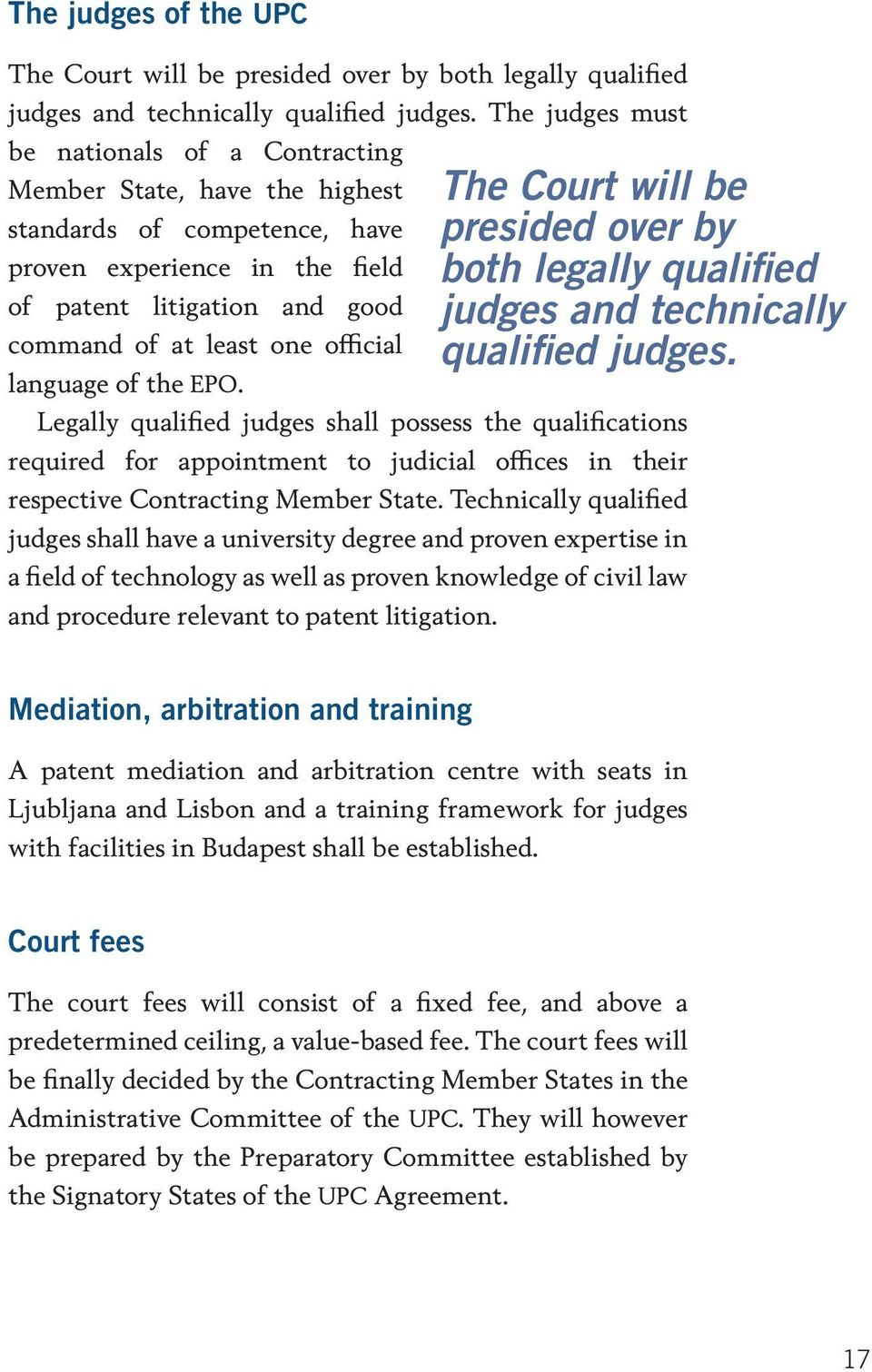 official language of the EPO. Legally qualified judges shall possess the qualifications required for appointment to judicial offices in their respective Contracting Member State.