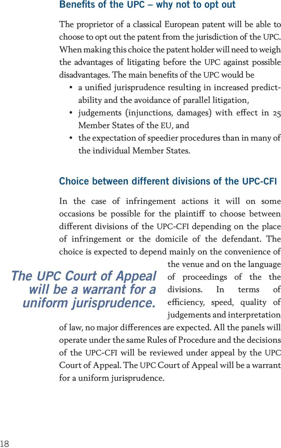 The main benefits of the UPC would be y a unified jurisprudence resulting in increased predictability and the avoidance of parallel litigation, y judgements (injunctions, damages) with effect in 25