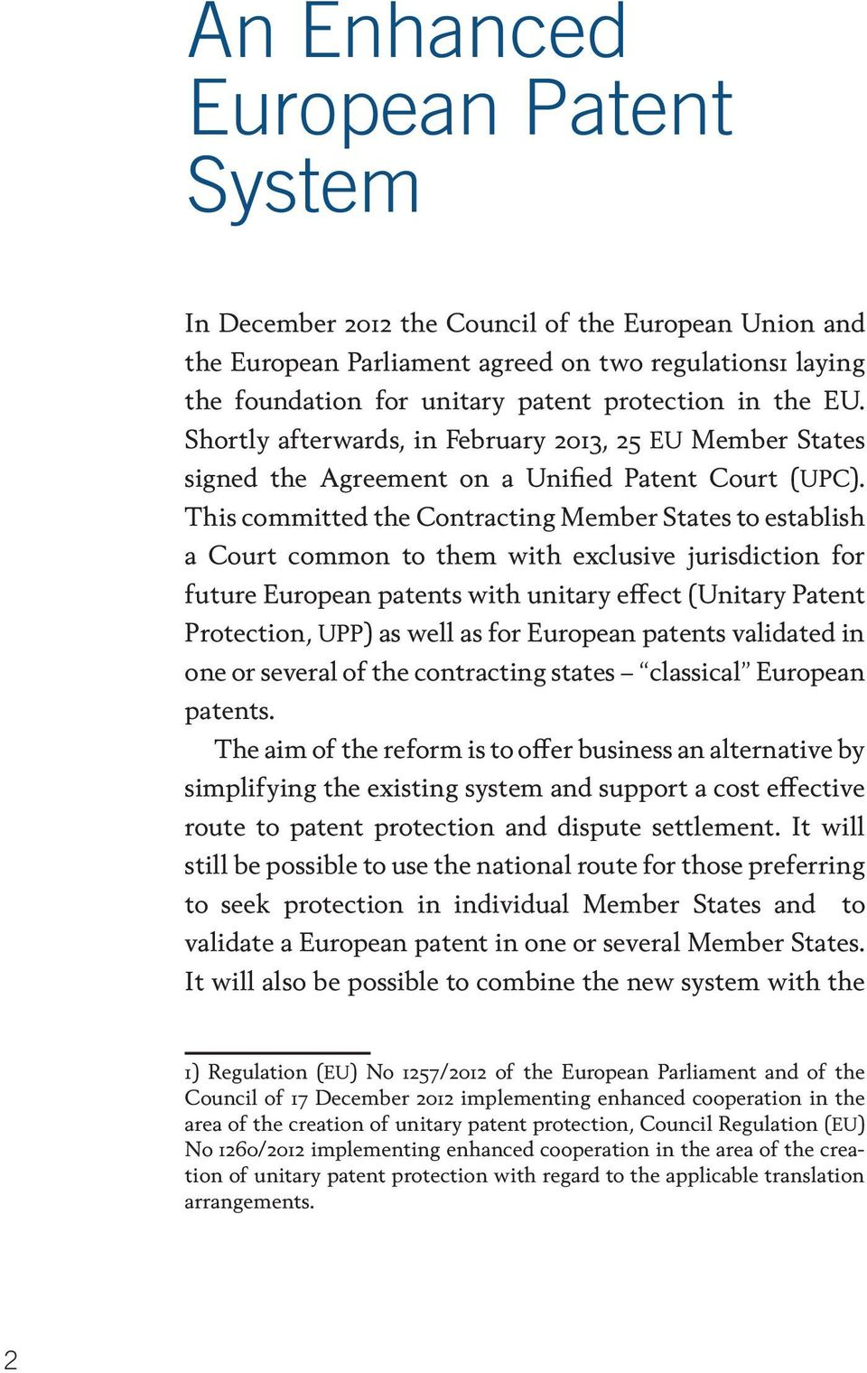 This committed the Contracting Member States to establish a Court common to them with exclusive jurisdiction for future European patents with unitary effect (Unitary Patent Protection, UPP) as well