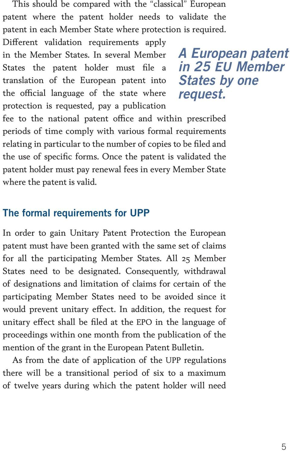 In several Member States the patent holder must file a translation of the European patent into the official language of the state where protection is requested, pay a publication fee to the national