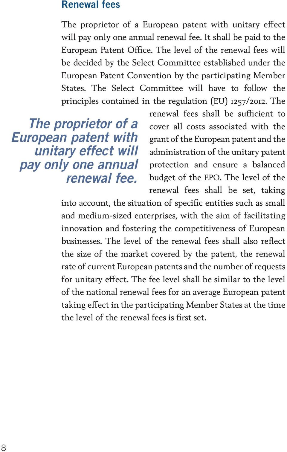 The Select Committee will have to follow the principles contained in the regulation (EU) 1257/2012.