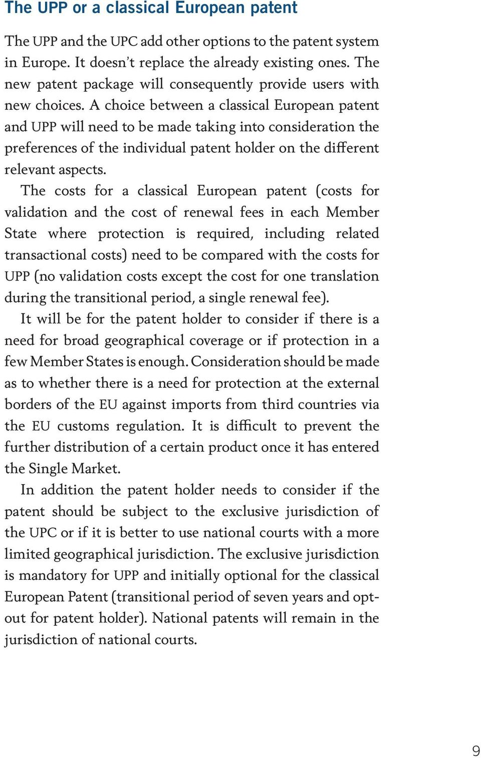 A choice between a classical European patent and UPP will need to be made taking into consideration the preferences of the individual patent holder on the different relevant aspects.