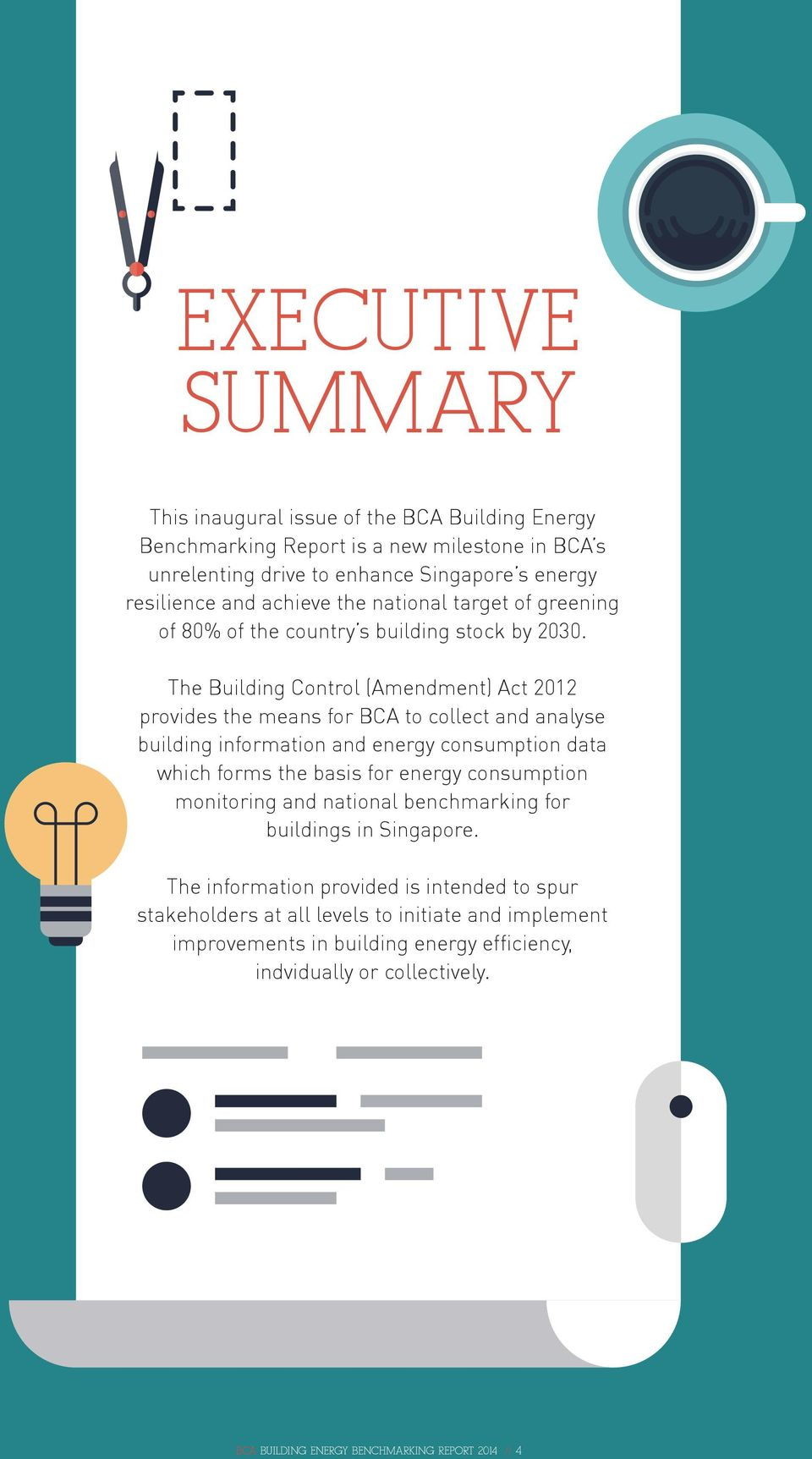 The Building Control (Amendment) Act 2012 provides the means for BCA to collect and analyse building information and energy consumption data which forms the basis for energy
