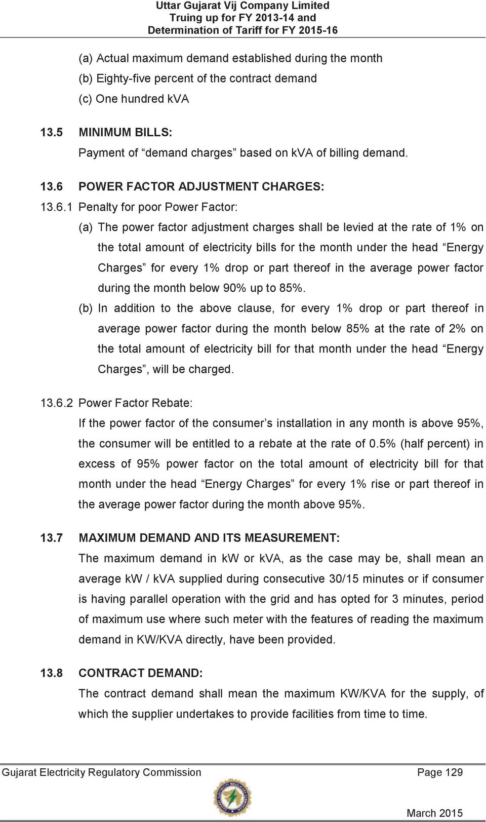 month under the head Energy Charges for every 1% drop or part thereof in the average power factor during the month below 90% up to 85%.