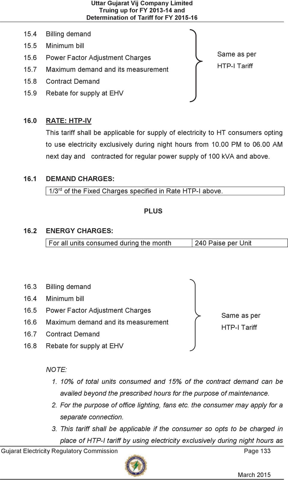 00 AM next day and contracted for regular power supply of 100 kva and above. 16.1 DEMAND CHARGES: 1/3 rd of the Fixed Charges specified in Rate HTP-I above. 16.2 ENERGY CHARGES: For all units consumed during the month 240 Paise per Unit 16.