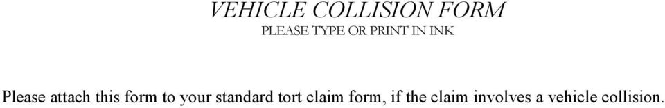 to your standard tort claim form, if