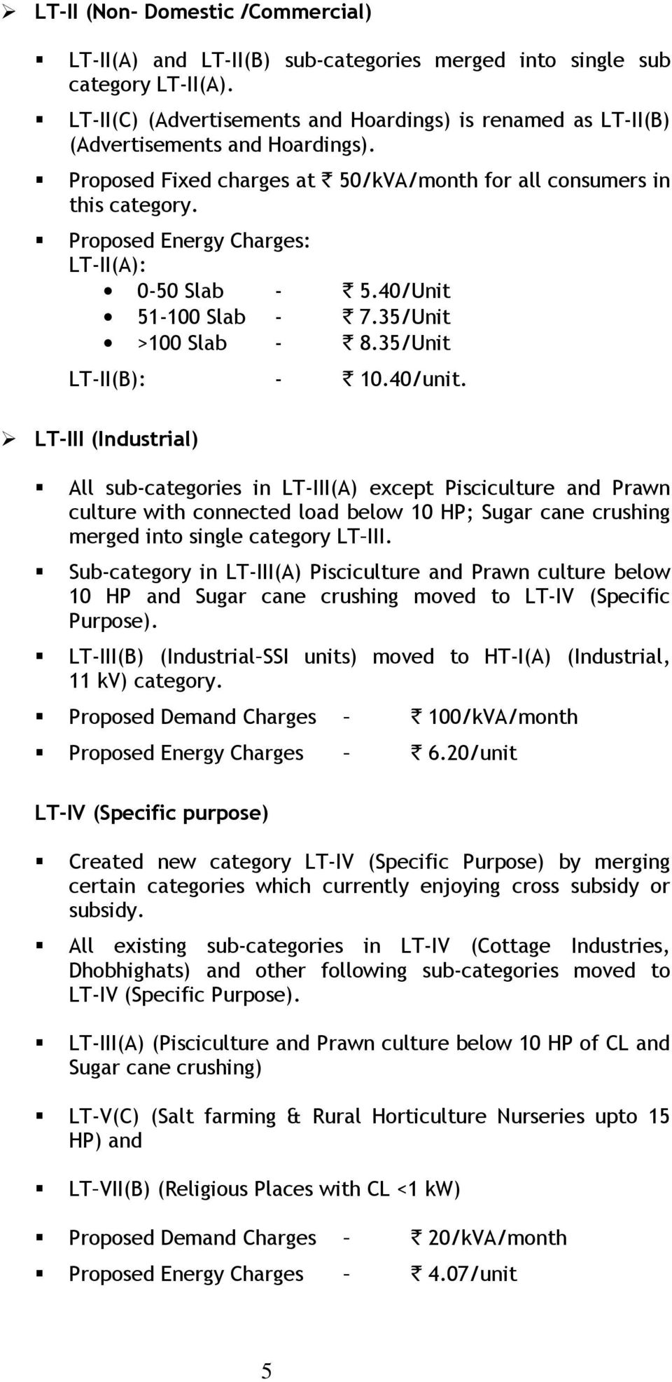 Proposed Energy Charges: LT-II(A): 0-50 Slab - ` 5.40/Unit 51-100 Slab - ` 7.35/Unit >100 Slab - ` 8.35/Unit LT-II(B): - ` 10.40/unit.