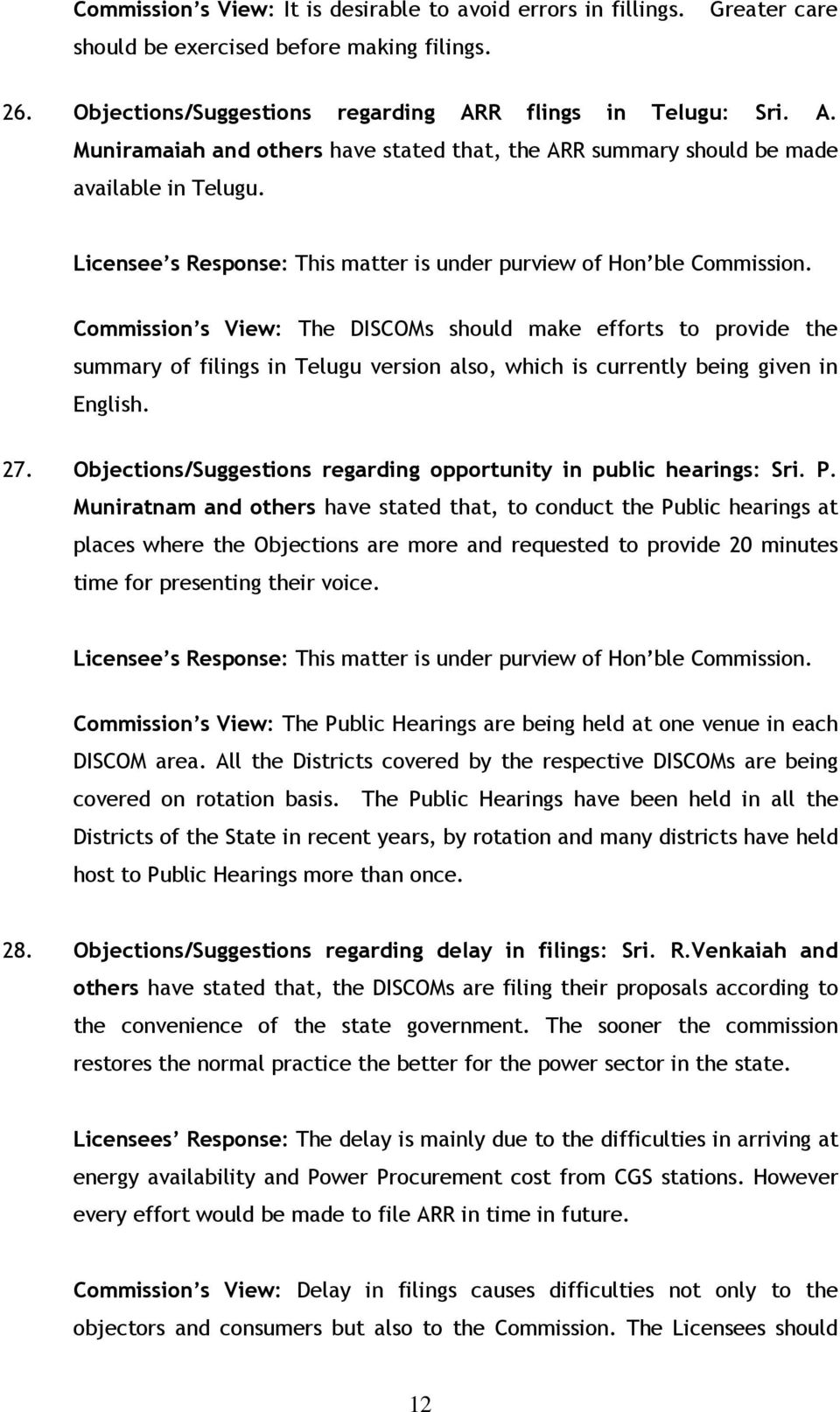 Commission s View: The DISCOMs should make efforts to provide the summary of filings in Telugu version also, which is currently being given in English. 27.