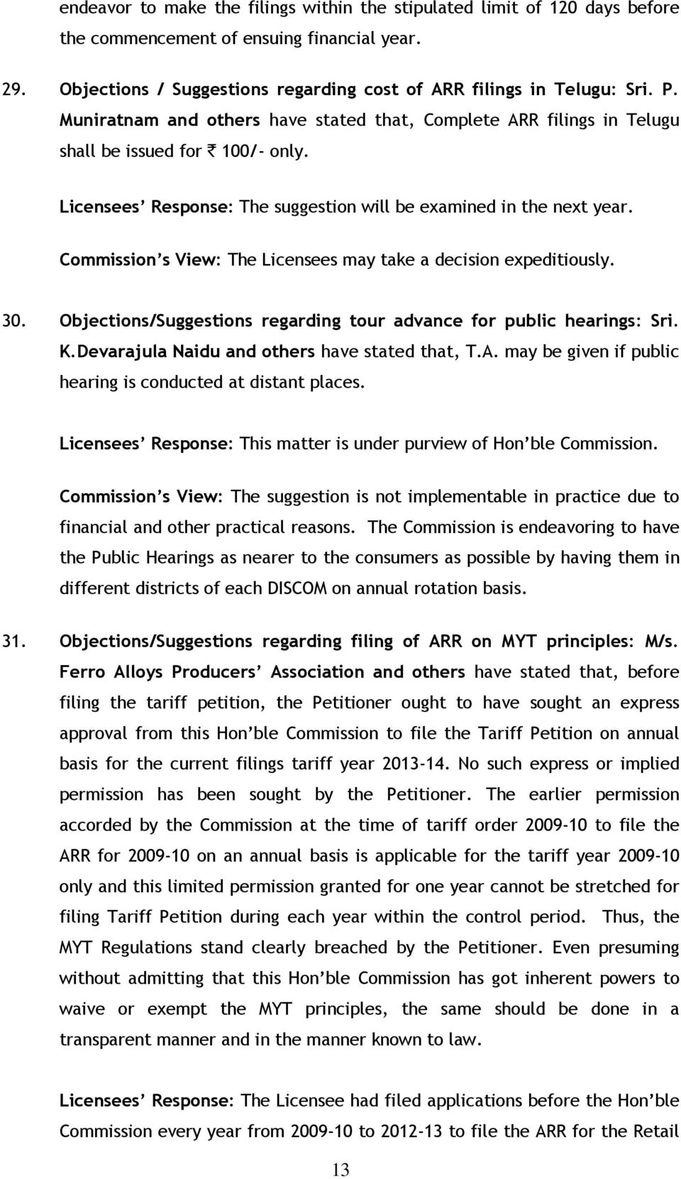 Commission s View: The Licensees may take a decision expeditiously. 30. Objections/Suggestions regarding tour advance for public hearings: Sri. K.Devarajula Naidu and others have stated that, T.A.