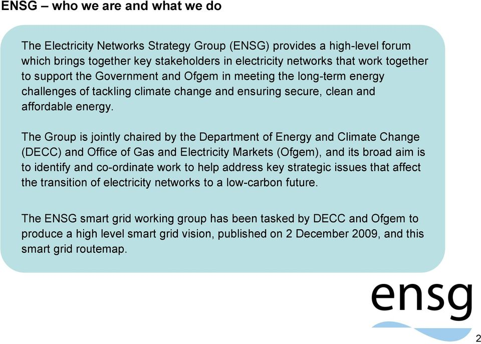 The Group is jointly chaired by the Department of Energy and Climate Change (DECC) and Office of Gas and Electricity Markets (Ofgem), and its broad aim is to identify and co-ordinate work to help