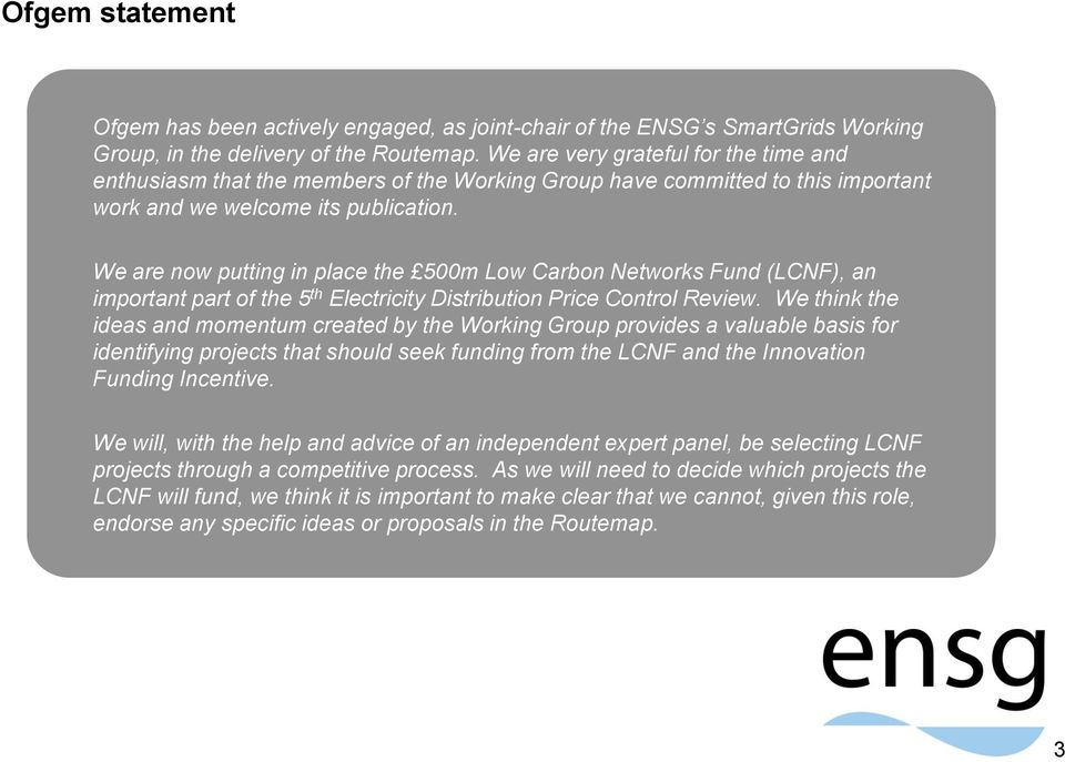 We are now putting in place the 500m Low Carbon Networks Fund (LCNF), an important part of the 5 th Electricity Distribution Price Control Review.