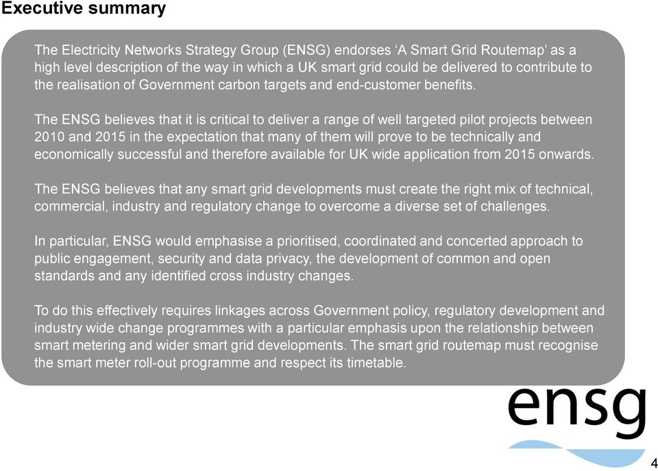 The ENSG believes that it is critical to deliver a range of well targeted pilot projects between 2010 and 2015 in the expectation that many of them will prove to be technically and economically