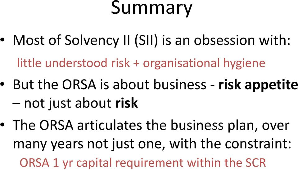 not just about risk The ORSA articulates the business plan, over many years